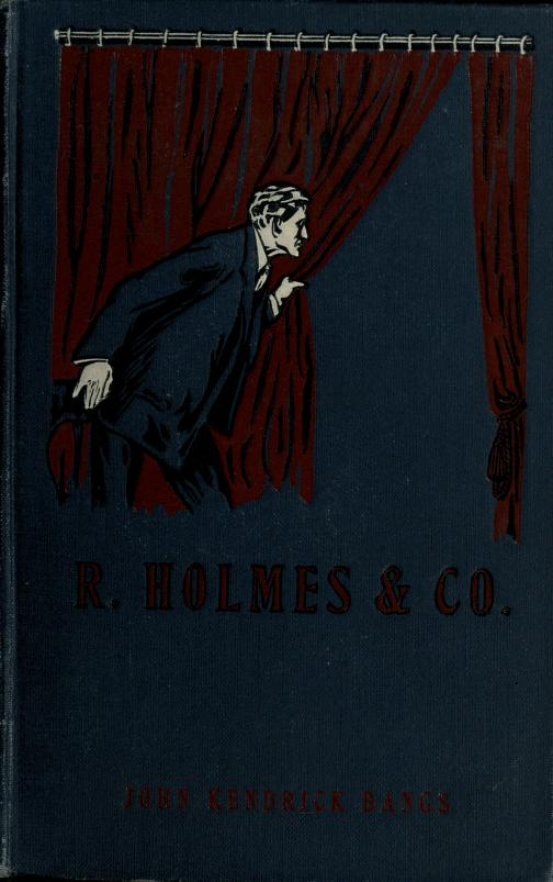 John Kendrick Bangs - R. Holmes & Co.; being the remarkable adventures of Raffles Holmes, esq., detective and amateur cracksman by birth. Illustrated by Sydney Adamson